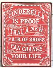 Blechschild Cinderella is proof that a new pair of shoes can change your life