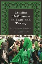 Muslim Reformers in Iran and Turkey: The Paradox of Moderation (Modern Middle Ea