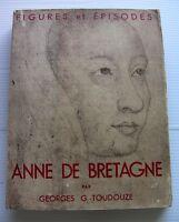 1938 ANNE DE BRETAGNE DUCHESSE et REINE HISTOIRE COUTUMES GRAVURES BOOK LIVRE IL
