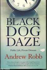 Andrew Robb BLACK DOG DAZE: PUBLIC LIFE, PRIVATE DEMONS 2011 1st Ed. SC Book