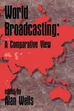 Communication, Culture and Information Studies Ser.: World Broadcasting : A...