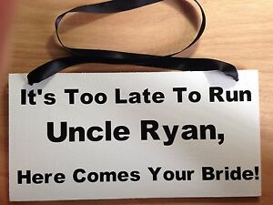 Ring Bearer Sign, It's too late to run uncle (name), here comes your bride!