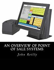 An Overview of Point of Sale Systems by John Reilly (2016, Paperback)