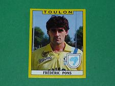 N°330 FREDERIC PONS SPORTING CLUB TOULON MAYOL PANINI FOOTBALL FOOT 89 1988-1989