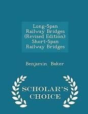Long-Span Railway Bridges (Revised Edition) Short-Span Railway B by Baker Benjam