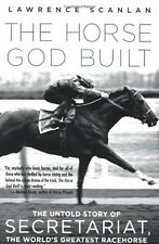 The Horse God Built: The Untold Story of Secretariat, the World`s Greatest Raceh