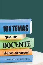 101 Temas Que un Docente Debe Conocer by Adalberto L�pez Centeno (2013,...