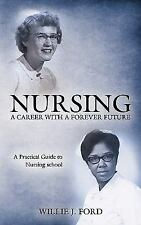 Nursing; A Career with a Forever Future: A Practical Guide to Nursing School (Pa