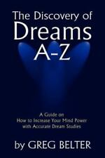 The Discovery of Dreams A-Z : A Guide on How to Increase Your Mind Power with...