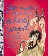 You Wouldn't Want to Be in a Medieval Dungeon!: Prisoners You'd Rather-ExLibrary