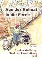 Aus der Heimat in die Ferne. Zweiter Weltkrieg, Flucht und... (Ingeborg Schmelz)