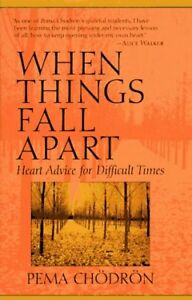 When Things Fall Apart: Heart Advice for Difficult