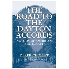 The Road To The Dayton Accords: A Study Of American Statecraft: By Derek Chollet
