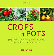 Crops in Pots: 50 Great Container Projects Using Vegetables, Fruit and Herbs ...