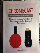 Chromecast: Chromecast Manual With Step By Step Instructions for Quick and Easy