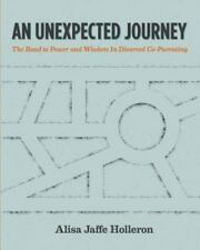 An Unexpected Journey : The Road to Power and Wisdom in Divorced Co-Parenting...