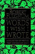 Words I Wish I Wrote: A Collection of Writing That Inspired My Ideas Fulghum, R