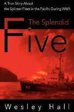 The Splendid Five : A True Story about the Splinter Fleet in the Pacific...