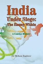India : Under Seige, the Enemy Within, a Concise History by Mohan Ragbeer...