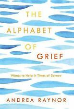The Alphabet of Grief : Words to Help in Times of Sorrow by Andrea Raynor...