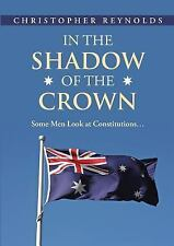 In the Shadow of the Crown : Some Men Look at Constitutions... by Christopher...