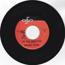 BARBARA GEORGE-A.F.O. 304 R&B TYPE SOUL 45RPM YOU TALK ABOUT LOVE  VG++