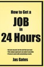 How to Get a Job in 24 Hours by Jas Gates (2008, Paperback)