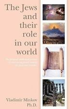 The Jews and Their Role in Our World : The Personal Intellectual Journey to...