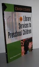Crash Course: Crash Course in Library Services to Preschool Children by Betsy Di