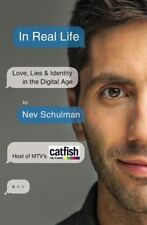In Real Life: Love, Lies & Identity in the Digital Age by Nev Schulman