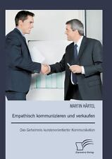 Empathisch Kommunizieren und Verkaufen : Das Geheimnis Kundenorientierter...