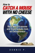 How to Catch a Mouse with No Cheese by Donnie P. (2014, Hardcover)