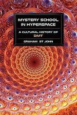 NEW Mystery School in Hyperspace: A Cultural History of DMT by Graham St John