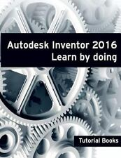 Autodesk Inventor 2016 Learn by Doing: By Books, Tutorial