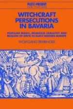 Witchcraft Persecutions in Bavaria: Popular Magic, Religious Zealotry and Reason