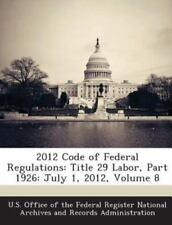2012 Code of Federal Regulations : Title 29 Labor, Part 1926 (2013, Paperback)