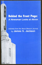 Behind the Front Page: A Newsman Looks at Akron by James S. Jackson-1986