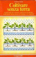 COLTIVARE SENZA TERRA di Andrea Tilche -Longanesi editore 1979 libro agricoltura