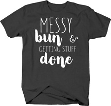 Messy Bun and Getting Stuff Done Busy and Cute Hustle Life Hair T Shirt