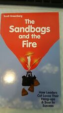 The Sandbags and the Fire : How Leaders Cut Loose Their Hang-Ups and Soar to Suc