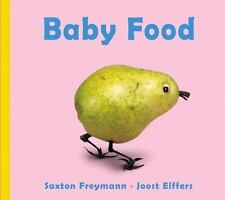 Baby Food by Joost Elffers and Saxton Freymann Hardcover Book