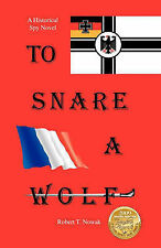 To Snare A Wolf: A historical spy novel in 1892 France/Germany bringing the turn