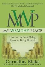 My Wealthy Place : How to Go from Being Broke to Being Blessed by Cornelius...