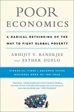 Poor Economics : A Radical Rethinking of the Way to Fight Global Poverty by...