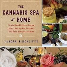 The Cannabis Spa at Home: How to Make Marijuana-Infused Lotions, Massage Oils, O