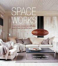 Space Works: A source book of design and decorating ideas to create your perfect