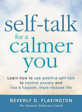 Self-Talk for a Calmer You: Learn how to use positive self-talk to control anxie