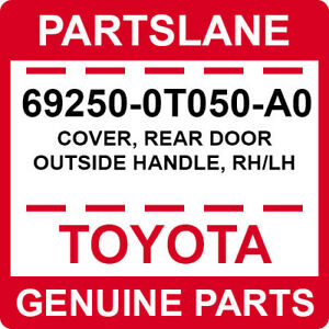 69250-0T050-A0 Toyota OEM Genuine COVER, REAR DOOR OUTSIDE HANDLE, RH/LH