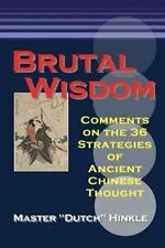 Brutal Wisdom : Comments on the 36 Strategies of Ancient Chinese Thought by...