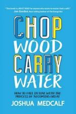 Chop Wood Carry Water : How to Fall in Love with the Process of Becoming Great …